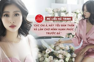 MC Liêu Hà Trinh: 'Các chị à, hãy yêu bản thân và làm cho mình hạnh phúc trước đã'