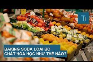 Baking soda có thể loại bỏ chất hóa học khỏi thực phẩm như thế nào?