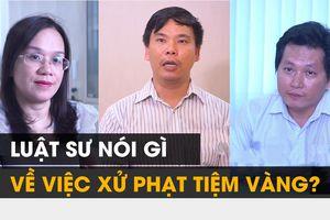 Vụ đổi 100 USD: Luật sư nói gì về việc xử phạt tiệm vàng?