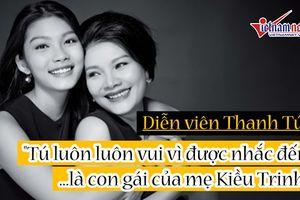 Thanh Tú: 'Luôn thấy vui khi được nhắc đến là con mẹ Kiều Trinh'