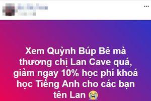 Dậy sóng mạng xã hội: Nhờ phim Quỳnh búp bê nên duyên vợ chồng; thương nhân vật Lan cave giảm giá cho ai tên Lan