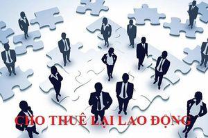 Muốn cho thuê lại lao động, doanh nghiệp cần điều kiện gì?