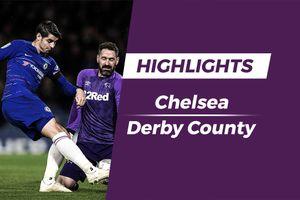 Highlights Chelsea 3-2 Derby County: Xuất hiện cú đúp phản lưới