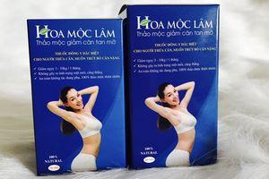 Sản phẩm giảm cân Thảo mộc Hoa Mộc Lâm quảng cáo sai quy định, không đảm bảo chất lượng
