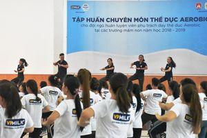 Hơn 800 giáo viên mầm non được tập huấn chuyên môn thể dục Aerobic