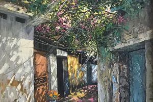 Bộ tranh sơn dầu 'ngõ nhỏ, phố nhỏ' gợi nhắc một vẻ đẹp bình dị đến nao lòng