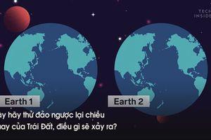 Những chuyện kỳ lạ gì xảy ra khi Trái Đất đảo ngược chiều quay?
