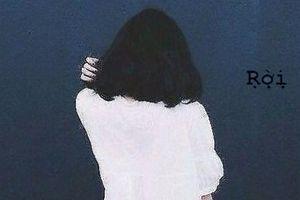 Là con gái, đừng sợ rời bỏ khi người ta đã không thương bạn