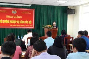 HND TP.Hải Phòng: Khai giảng lớp bồi dưỡng nghiệp vụ công tác Hội