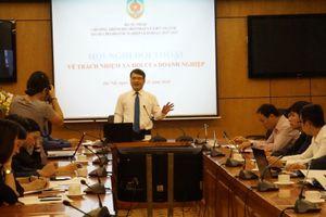 7 nội dung tham luận và trao đổi thảo luận tại Hội nghị đối thoại về trách nhiệm xã hội của doanh nghiệp