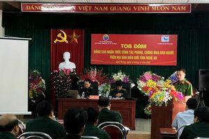 Nâng cao nhận thức công tác phòng, chống mua bán người ở địa bàn biên giới Nghệ An