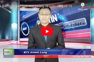 Bản tin truyền hình Môi trường và cuộc sống số 15