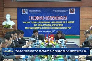 Tăng cường hợp tác trong lĩnh vực đo đạc và bản đồ giữa 2 nước Việt - Lào