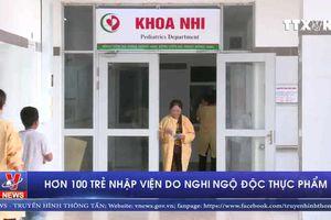 Hơn 100 trẻ nhập viện do nghi ngộ độc thực phẩm