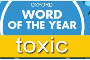 Toxic- độc hại- mối bận tâm của thế giới năm 2018