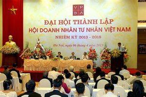 Tuần tới, khai mạc Đại hội toàn quốc Hội Doanh nhân Tư nhân Việt Nam lần II