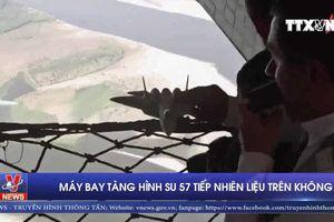 Máy bay tàng hình Su 57 tiếp nhiên liệu trên không
