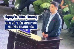 Ông trùm Nguyễn Văn Dương khai về 'liên minh' với Nguyễn Thanh Hóa
