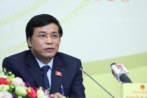 Tổng thư ký QH nói gì về việc Đảng ủy Công an TƯ đề nghị xem xét phát biểu của ĐB Lưu Bình Nhưỡng?