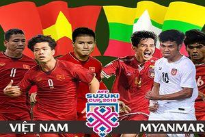 Nhận định Việt Nam - Myanmar: Quyết thắng để có vé bán kết AFF Cup 2018