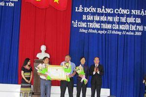 Đón bằng công nhận Lễ cúng trưởng thành của người Ê Đê Phú Yên là Di sản văn hóa phi vật thể quốc gia