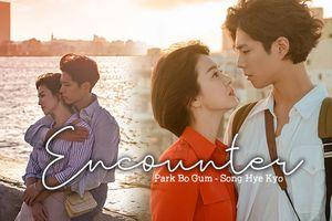 Dù có hai ngôi sao Song Hye Kyo - Park Bo Gum nhưng 'Encounter' vẫn có 3 nỗi lo lớn
