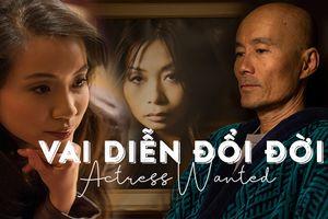 'Vai diễn đổi đời': 'Vị lạ' khó tìm của nền điện ảnh Việt