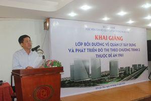 Nâng cao năng lực quản lý xây dựng và phát triển đô thị cho Chủ tịch và Phó Chủ tịch UBND thành phố, thị xã trực thuộc tỉnh