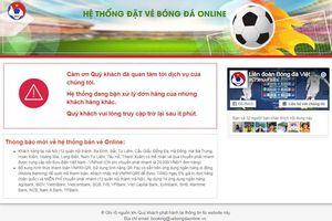 Ngày 29/11: Cổng bán vé online trận Việt Nam – Philippines vẫn điệp khúc 'bận xử lý đơn hàng của khách hàng khác'