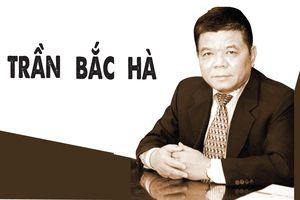 Trần Bắc Hà: Từ ông chủ nhà băng quyền lực đến vòng lao lý