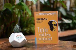 'Tự do vượt trên sự hiểu biết' – Chia sẻ về tự do từ nhà triết học Krishnamurti