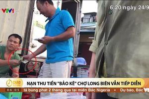 Nhóm phóng viên điều tra vụ 'bảo kê' ở chợ Long Biên bị đe dọa giết