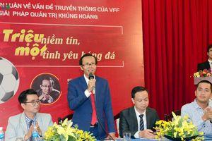 Ứng viên PCT VFF: 'Nếu trúng cử tôi sẽ công khai, minh bạch bán vé'