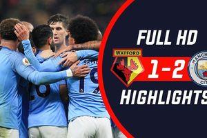 Đánh bại Watford, Man. City khiến Liverpool 'run rẩy'