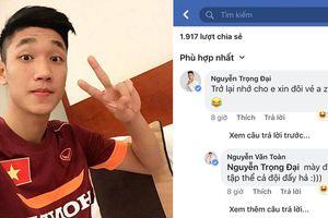 Thấy Trọng Đại U23 đi khắp Facebook xin vé, fan cười ngất khi biết 'âm mưu' phía sau