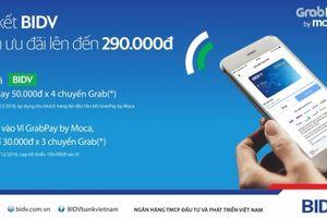 Ưu đãi hơn 1 tỷ đồng cho khách hàng BIDV dùng Grabpay by Moca