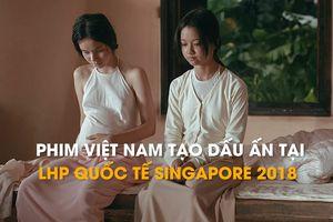 Phim Việt Nam tạo dấu ấn tại LHP Quốc tế Singapore 2018