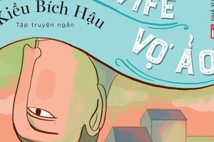 Những góc nhìn thú vị trong quan hệ vợ chồng qua truyện ngắn của nhà văn Kiều Bích Hậu