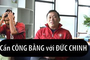 BLV Quang Tùng: 'Cần công bằng với Hà Đức Chinh'