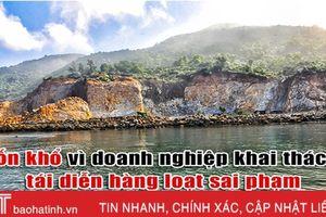 Khốn khổ vì doanh nghiệp khai thác đá trên núi Nam Giới phớt lờ sai phạm