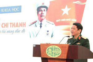 Hội thảo khoa học 'Đại tướng Nguyễn Chí Thanh - Nhà lãnh đạo tài năng, đức độ'