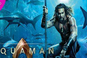 Aquaman hứa hẹn sẽ tạo nên một 'cú nổ' thành công mới cho vũ trụ điện ảnh DC