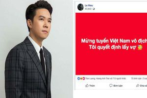 Mừng đội tuyển Việt Nam vô địch AFF Cup, Lê Hiếu tuyên bố: 'Tôi sẽ lấy vợ'