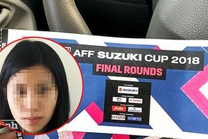 Cô gái trẻ cầm đầu đường dây bán vé giả chung kết AFF Cup