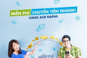 ACB miễn phí dịch vụ chuyển tiền nhanh liên ngân hàng qua NAPAS