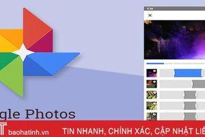 Google Photos cho phép người dùng có thể tải tới 20.000 ảnh và video