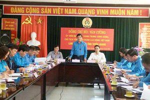 Tuyên Quang: Các cấp công đoàn cần cụ thể hóa các mục tiêu, nhiệm vụ trọng tâm thực hiện Nghị quyết Đại hội XII Công đoàn Việt Nam