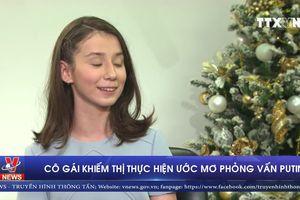 Cô gái khiếm thị thực hiện ước mơ phỏng vấn Putin