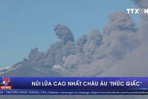 Núi lửa cao nhất châu Âu 'thức giấc'
