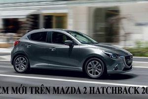 Mazda 2 Hatchback 2019 nhập Thái giá 589 triệu đồng có gì khác phiên bản cũ?